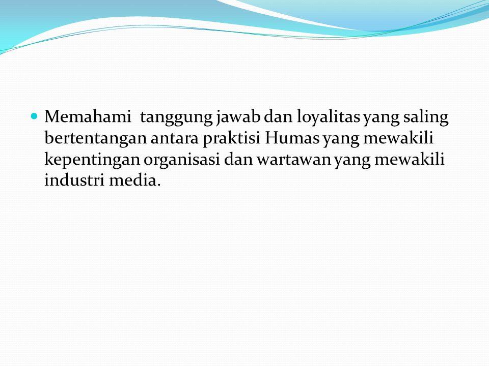 Memahami tanggung jawab dan loyalitas yang saling bertentangan antara praktisi Humas yang mewakili kepentingan organisasi dan wartawan yang mewakili industri media.