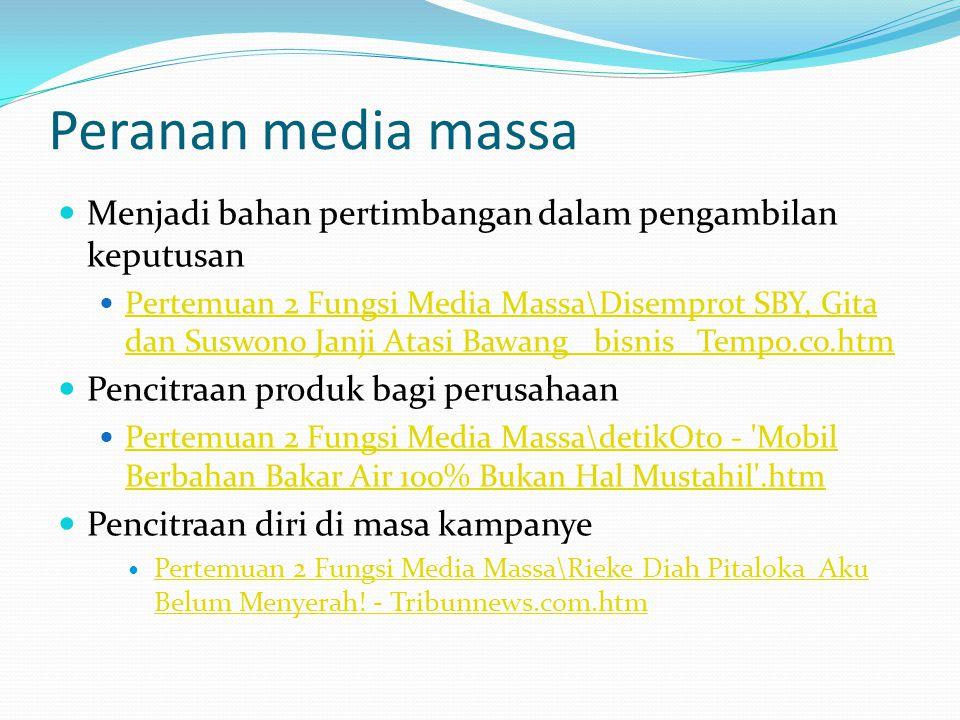 Peranan media massa Menjadi bahan pertimbangan dalam pengambilan keputusan.