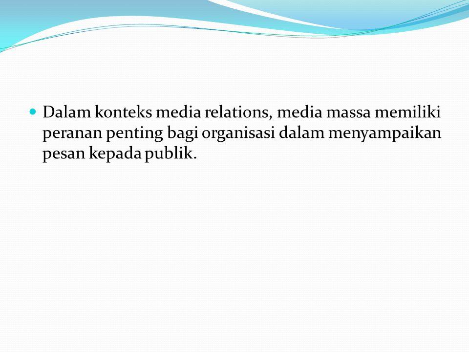 Dalam konteks media relations, media massa memiliki peranan penting bagi organisasi dalam menyampaikan pesan kepada publik.