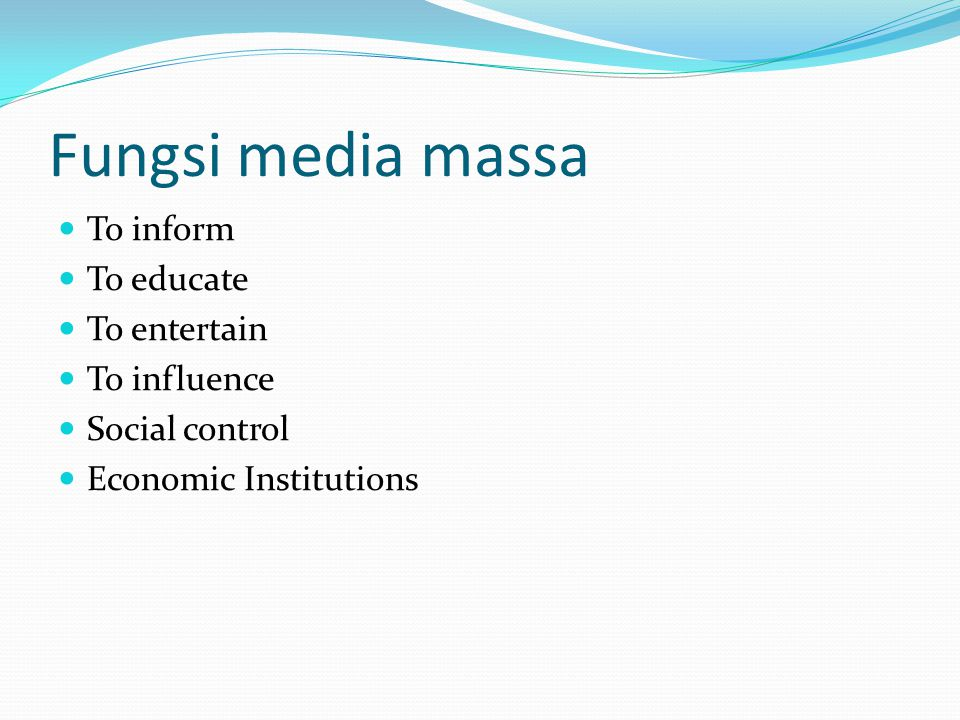 Fungsi media massa To inform To educate To entertain To influence