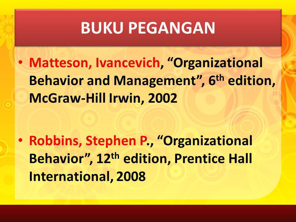 BUKU PEGANGAN Matteson, Ivancevich, Organizational Behavior and Management , 6th edition, McGraw-Hill Irwin, 2002.