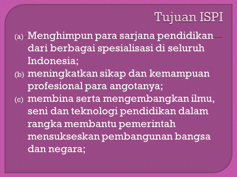 Tujuan ISPI Menghimpun para sarjana pendidikan dari berbagai spesialisasi di seluruh Indonesia;
