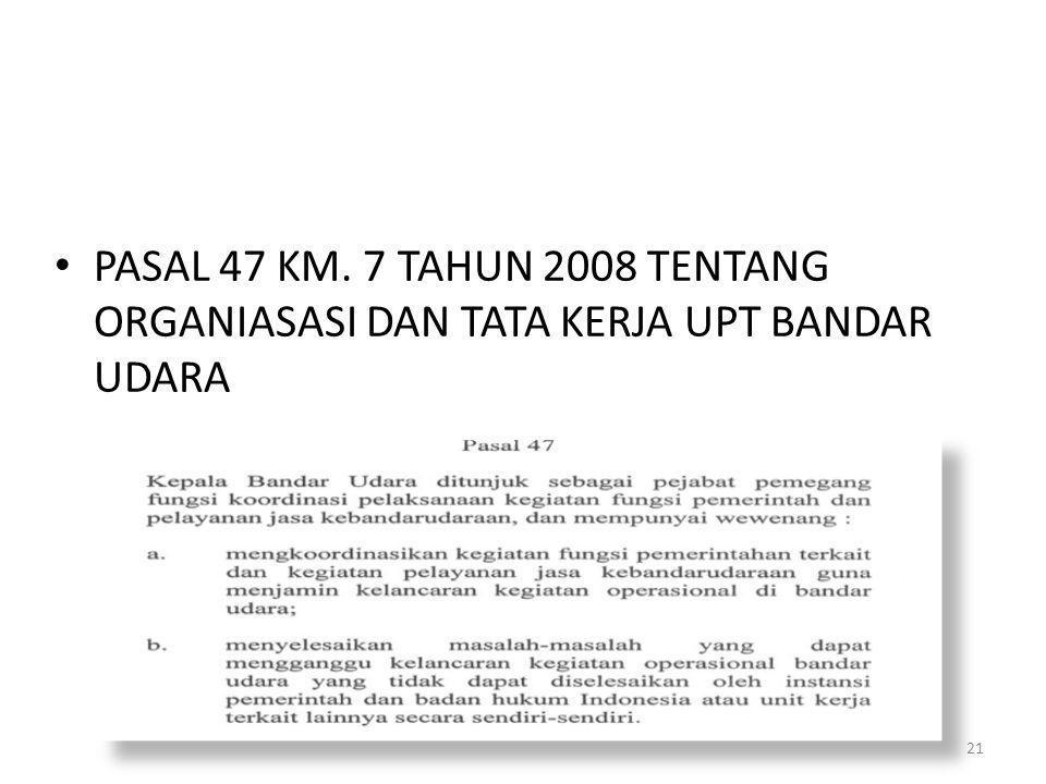 PASAL 47 KM. 7 TAHUN 2008 TENTANG ORGANIASASI DAN TATA KERJA UPT BANDAR UDARA