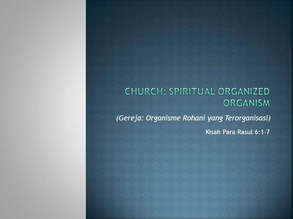 CHURCH: spiritual organized organism