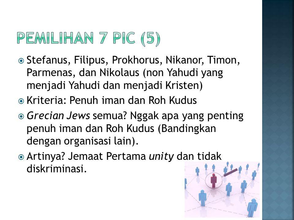 Pemilihan 7 PIC (5) Stefanus, Filipus, Prokhorus, Nikanor, Timon, Parmenas, dan Nikolaus (non Yahudi yang menjadi Yahudi dan menjadi Kristen)