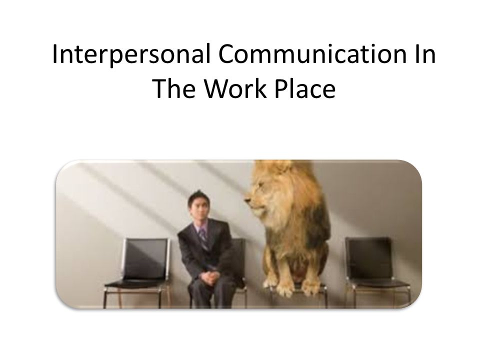 interpersonal communication in the workplace essay Essay on interpersonal skills interpersonal communication interpersonal communication describes the process of communicating ideas, thoughts and feelings to another person or a group of people.