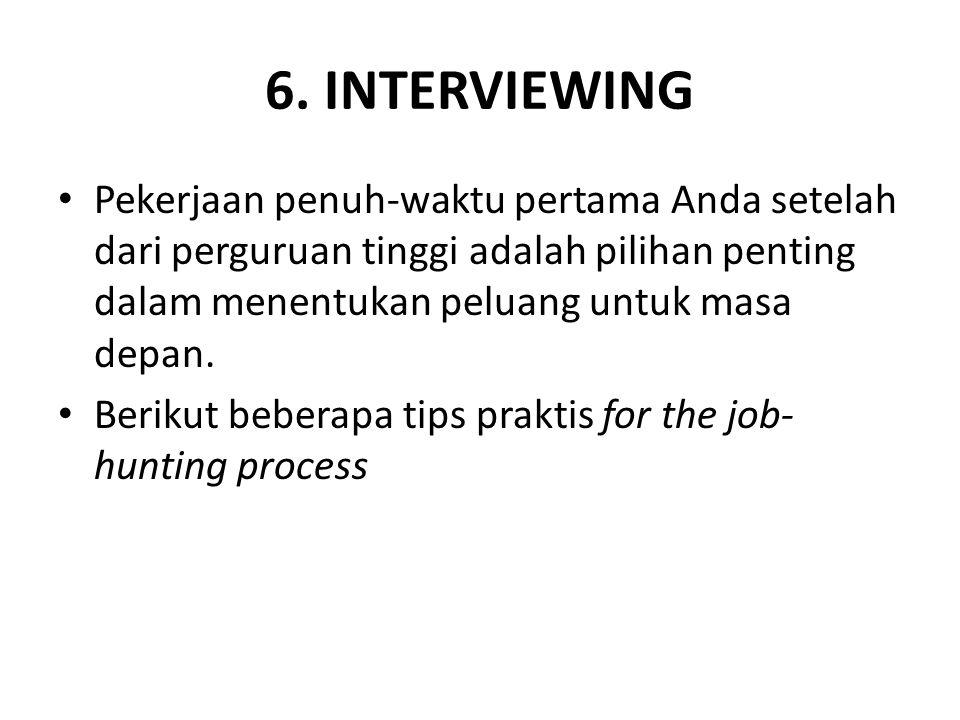 6. INTERVIEWING Pekerjaan penuh-waktu pertama Anda setelah dari perguruan tinggi adalah pilihan penting dalam menentukan peluang untuk masa depan.