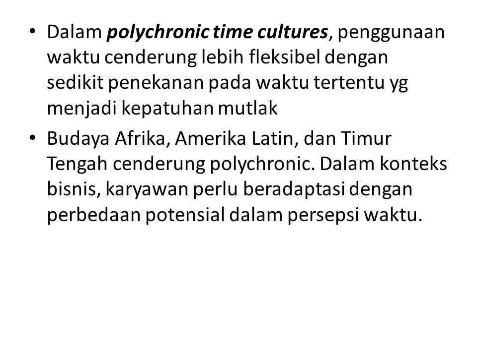 Dalam polychronic time cultures, penggunaan waktu cenderung lebih fleksibel dengan sedikit penekanan pada waktu tertentu yg menjadi kepatuhan mutlak