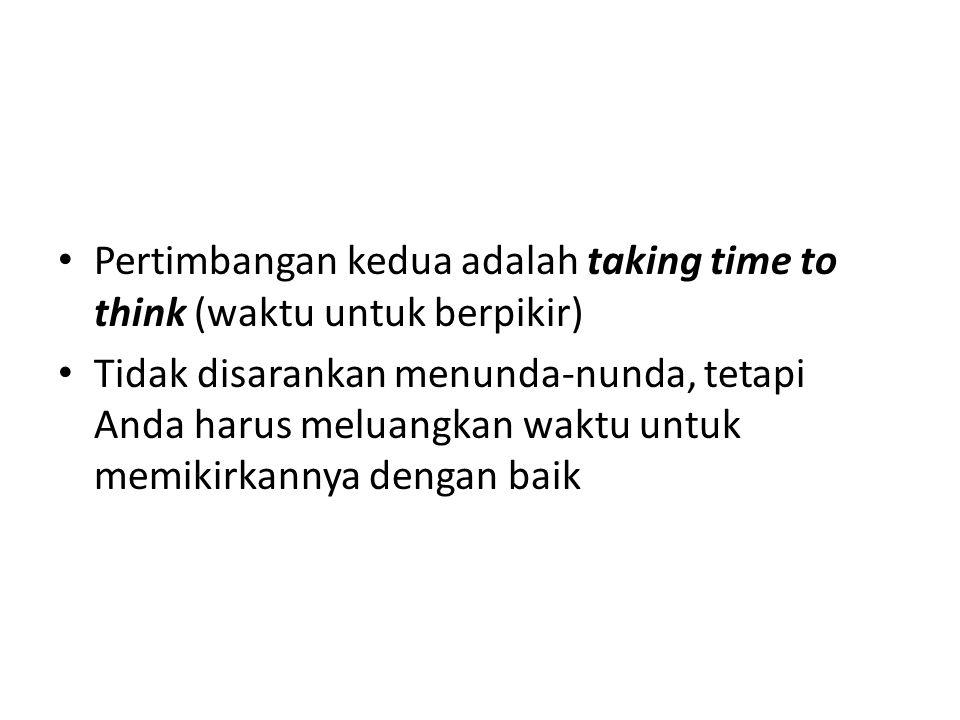 Pertimbangan kedua adalah taking time to think (waktu untuk berpikir)