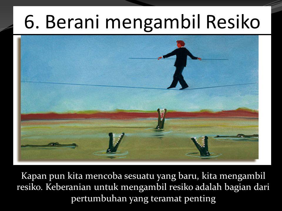 6. Berani mengambil Resiko