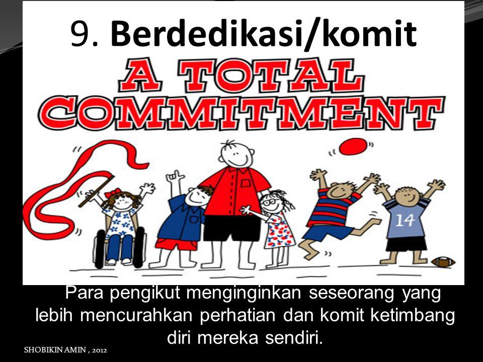 9. Berdedikasi/komit jj Para pengikut menginginkan seseorang yang lebih mencurahkan perhatian dan komit ketimbang diri mereka sendiri.