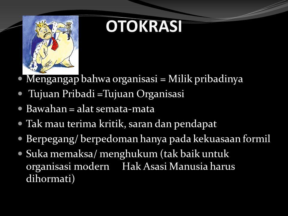 OTOKRASI Mengangap bahwa organisasi = Milik pribadinya