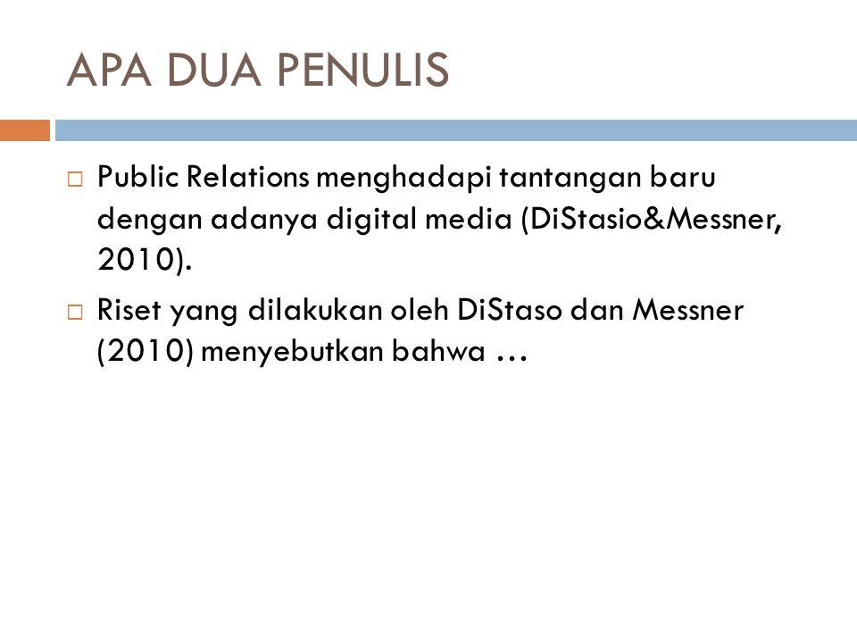 APA DUA PENULIS Public Relations menghadapi tantangan baru dengan adanya digital media (DiStasio&Messner, 2010).