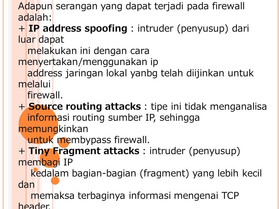 Adapun serangan yang dapat terjadi pada firewall adalah: