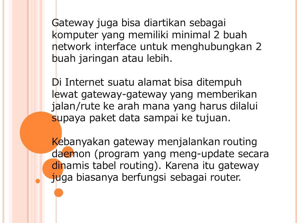 Gateway juga bisa diartikan sebagai komputer yang memiliki minimal 2 buah network interface untuk menghubungkan 2 buah jaringan atau lebih.