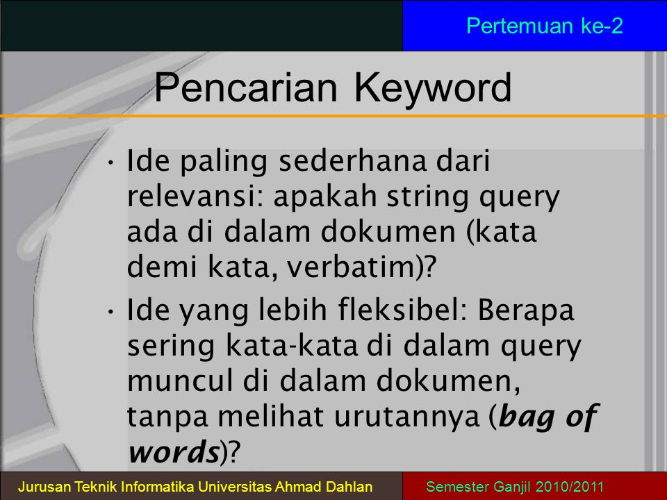 Pertemuan ke-2 Pencarian Keyword. Ide paling sederhana dari relevansi: apakah string query ada di dalam dokumen (kata demi kata, verbatim)