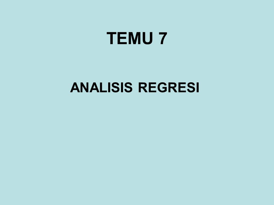 TEMU 7 ANALISIS REGRESI