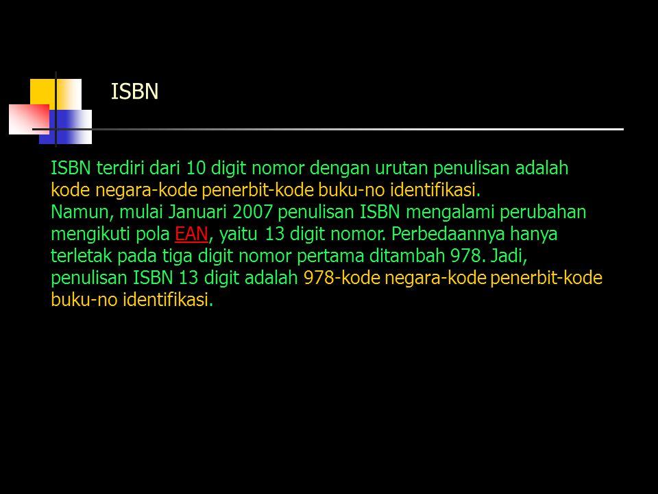 ISBN ISBN terdiri dari 10 digit nomor dengan urutan penulisan adalah kode negara-kode penerbit-kode buku-no identifikasi.