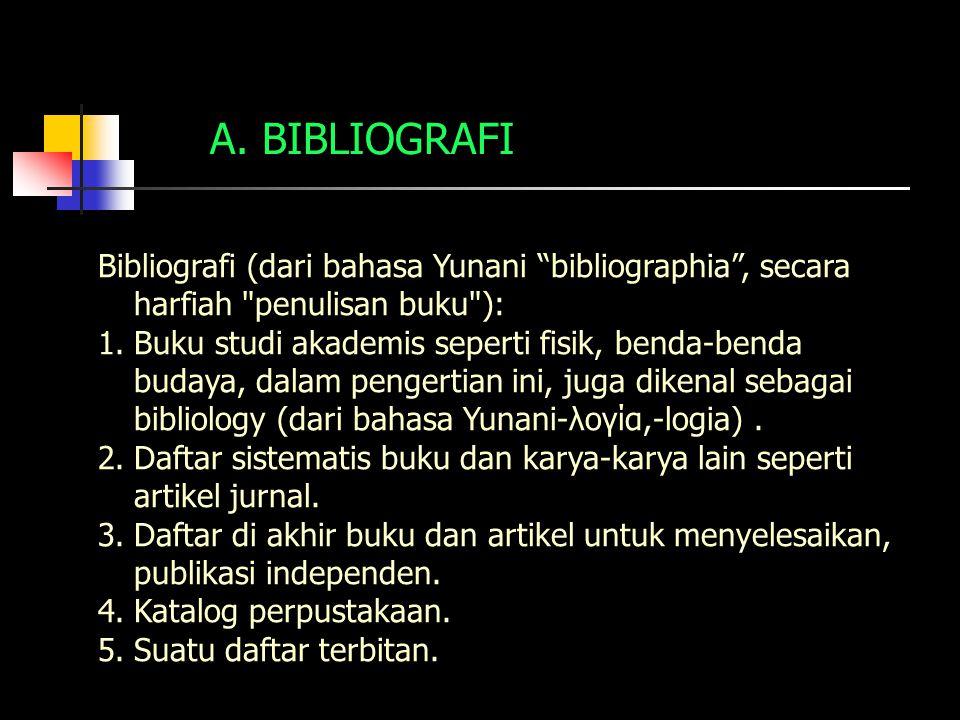 BIBLIOGRAFI Bibliografi (dari bahasa Yunani bibliographia , secara harfiah penulisan buku ):