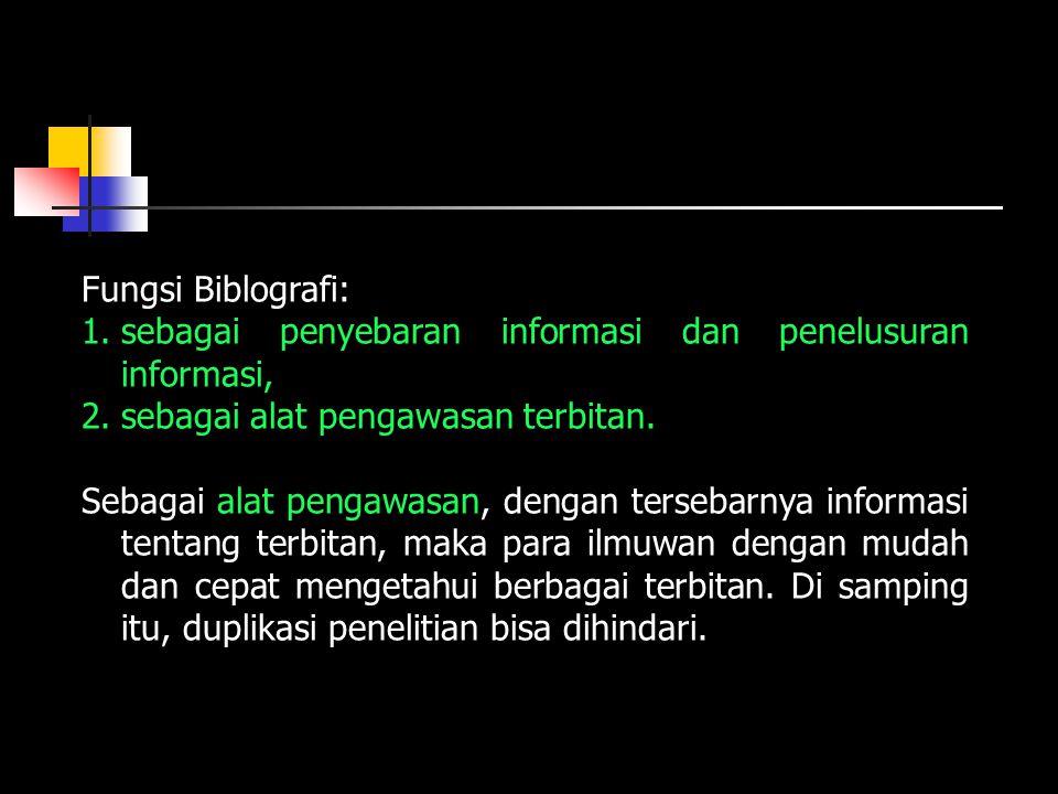 Fungsi Biblografi: sebagai penyebaran informasi dan penelusuran informasi, sebagai alat pengawasan terbitan.
