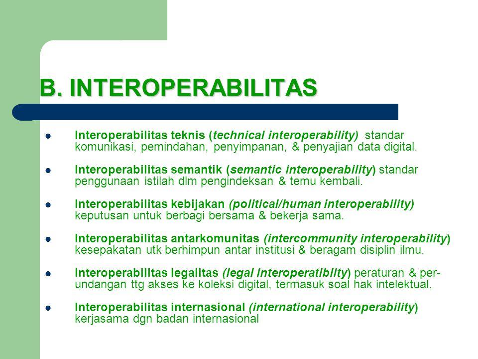 B. INTEROPERABILITAS Interoperabilitas teknis (technical interoperability) standar komunikasi, pemindahan, penyimpanan, & penyajian data digital.