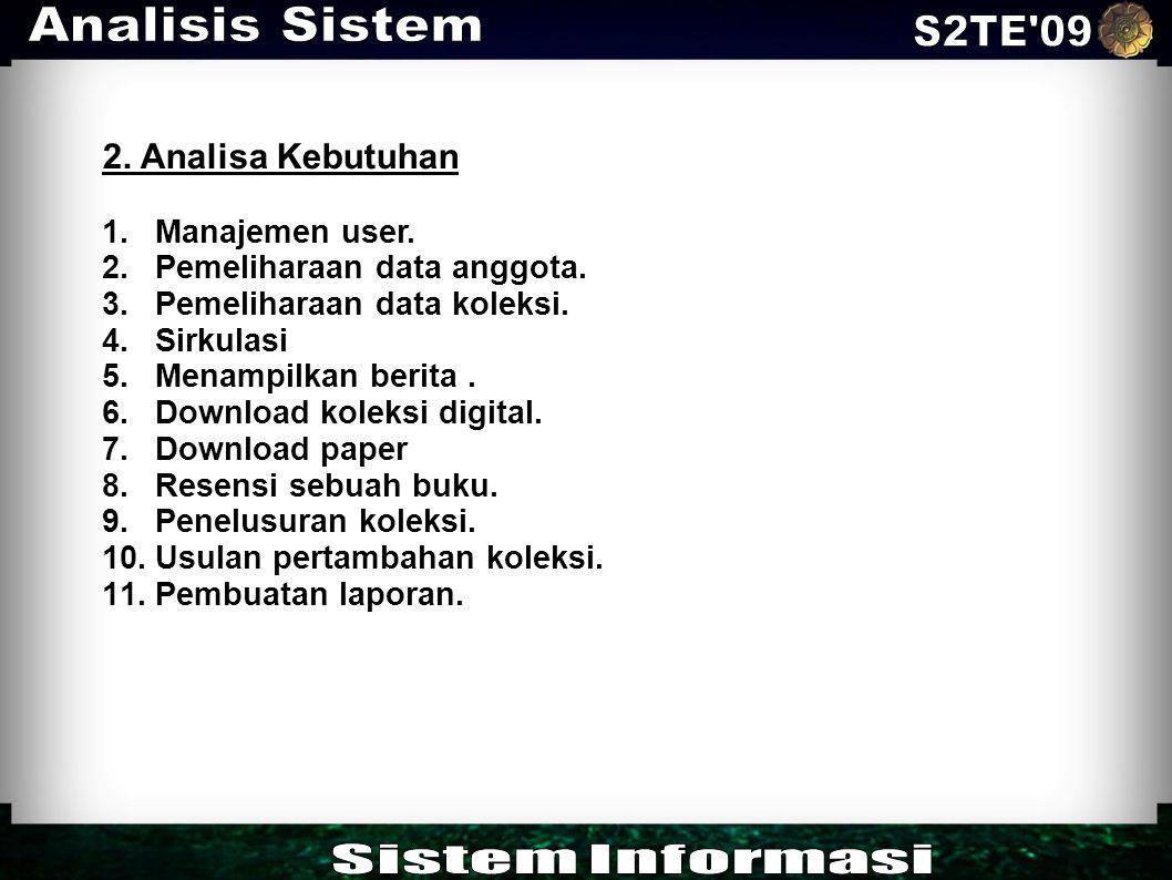Analisis Sistem S2TE 09 Sistem Informasi 2. Analisa Kebutuhan