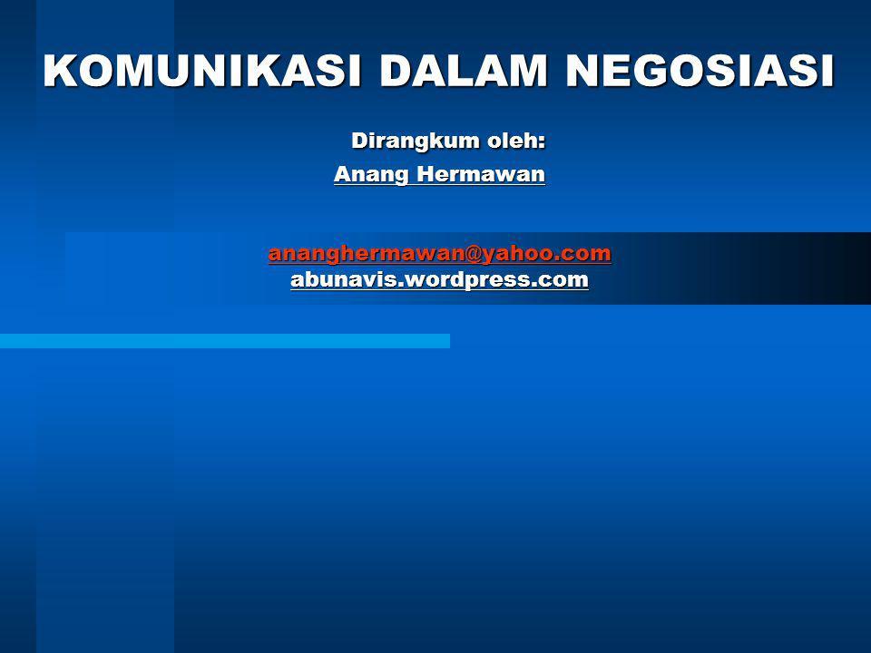 KOMUNIKASI DALAM NEGOSIASI Dirangkum oleh: Anang Hermawan ananghermawan@yahoo.com abunavis.wordpress.com