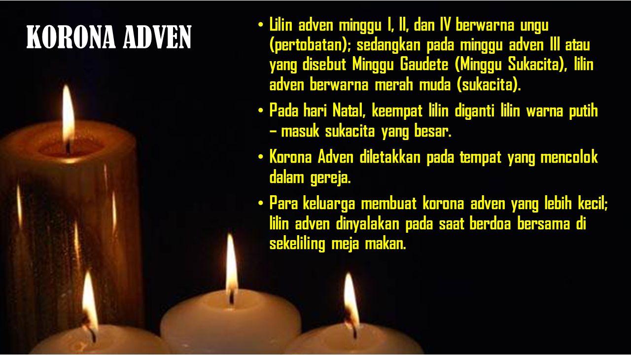 Lilin adven minggu I, II, dan IV berwarna ungu (pertobatan); sedangkan pada minggu adven III atau yang disebut Minggu Gaudete (Minggu Sukacita), lilin adven berwarna merah muda (sukacita).