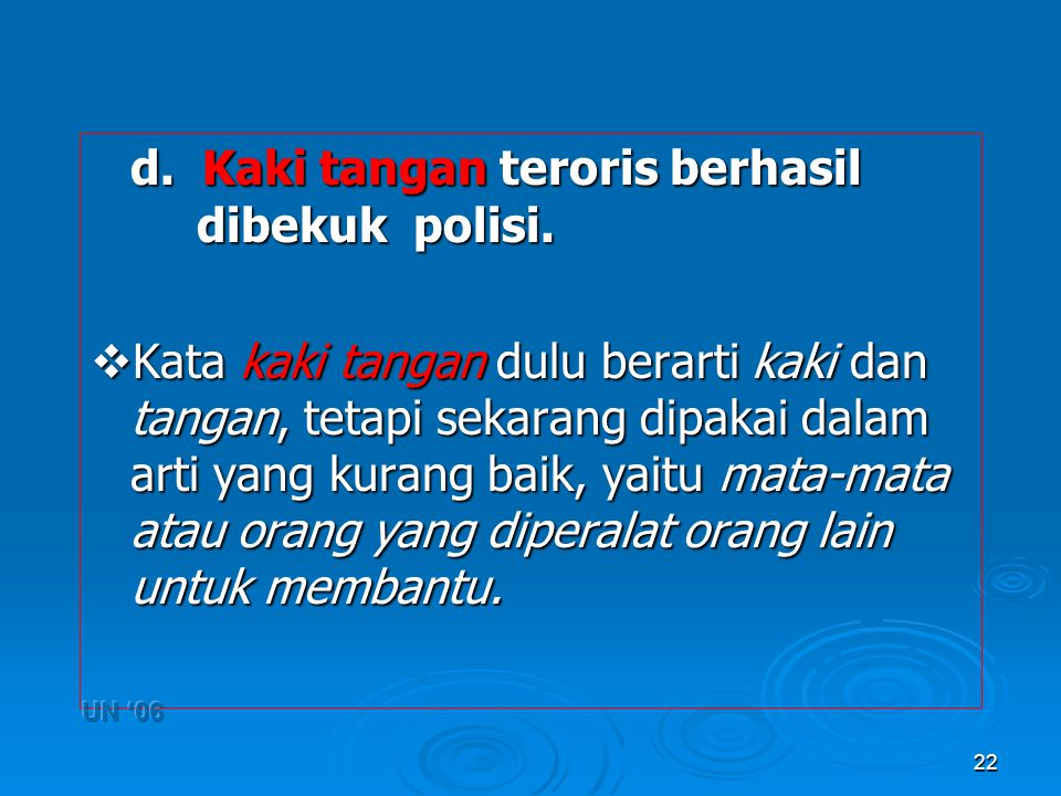 d. Kaki tangan teroris berhasil dibekuk polisi.