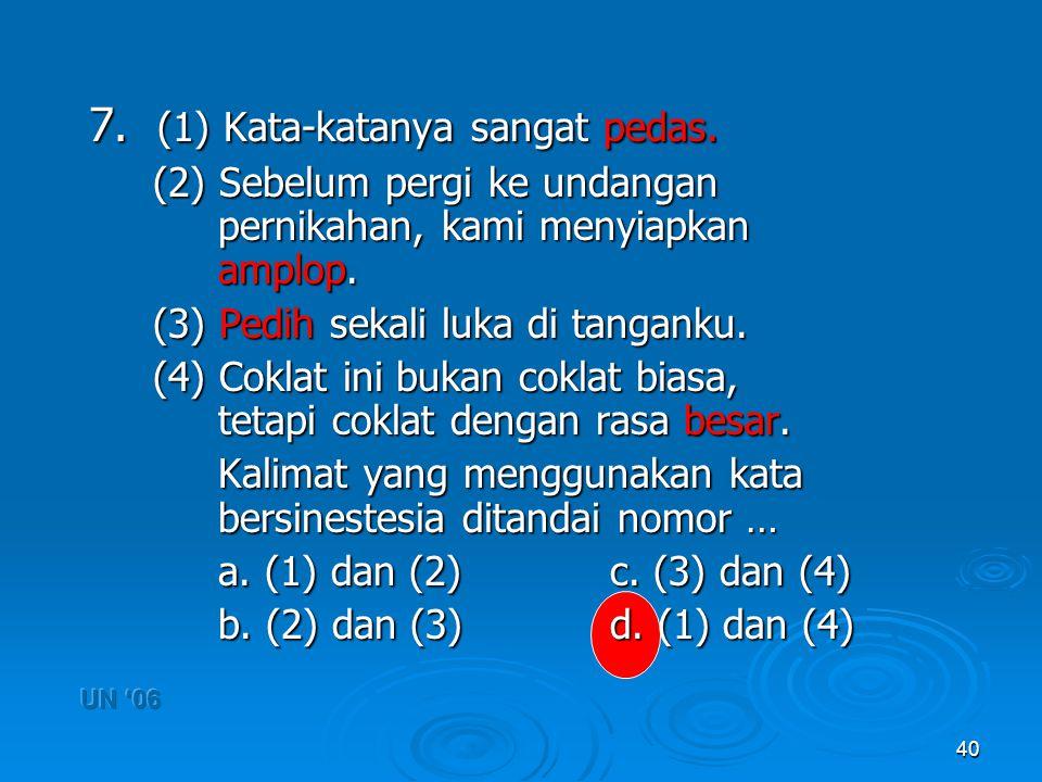 7. (1) Kata-katanya sangat pedas.
