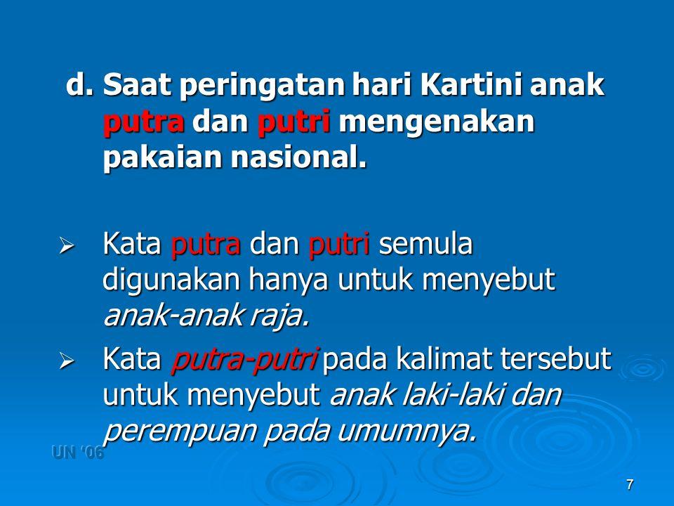 d. Saat peringatan hari Kartini anak putra dan putri mengenakan pakaian nasional.
