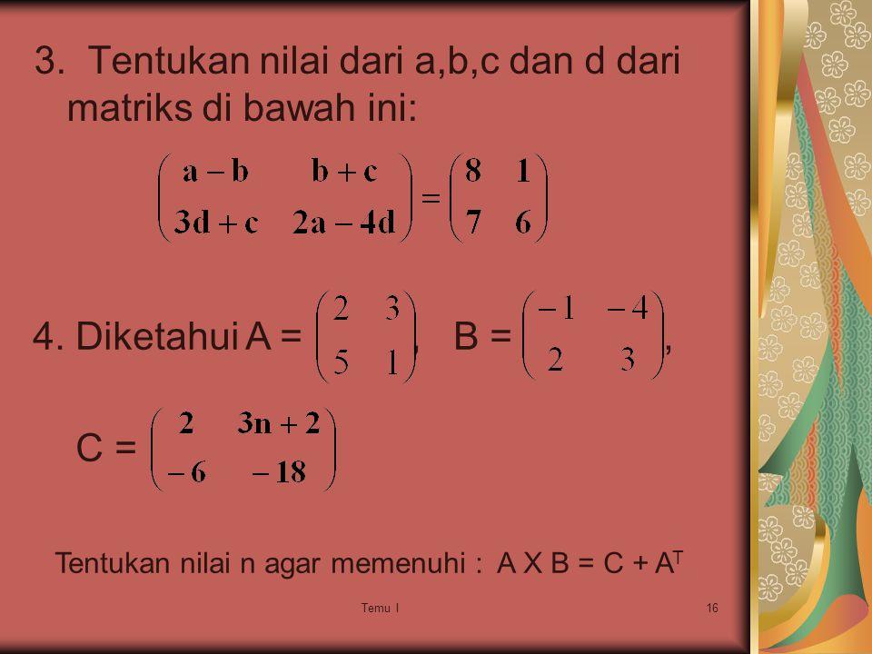 3. Tentukan nilai dari a,b,c dan d dari matriks di bawah ini:
