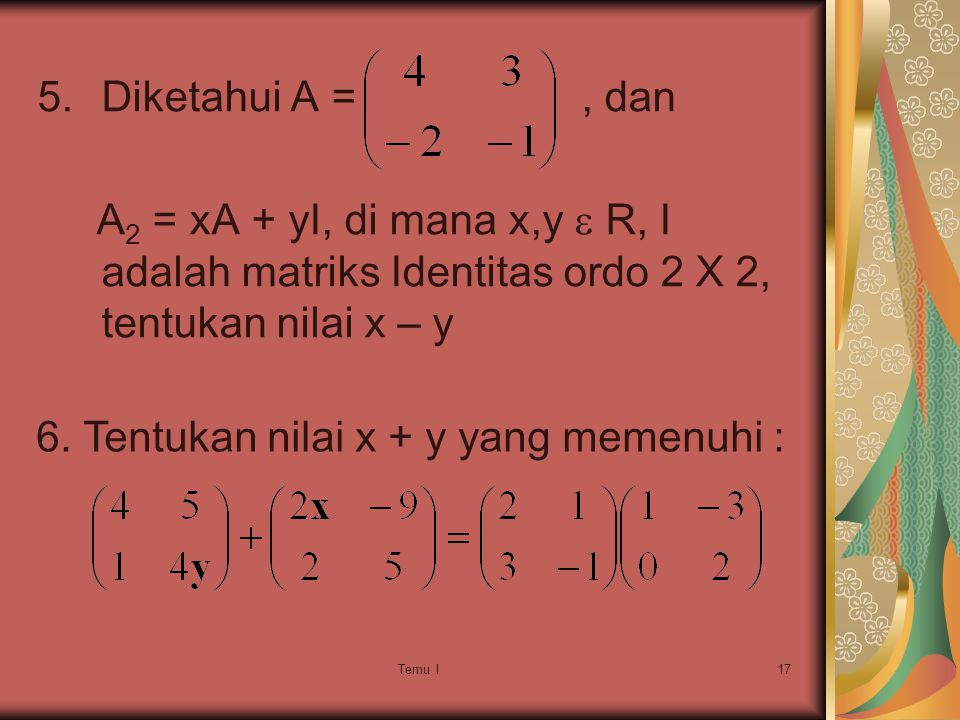 6. Tentukan nilai x + y yang memenuhi :