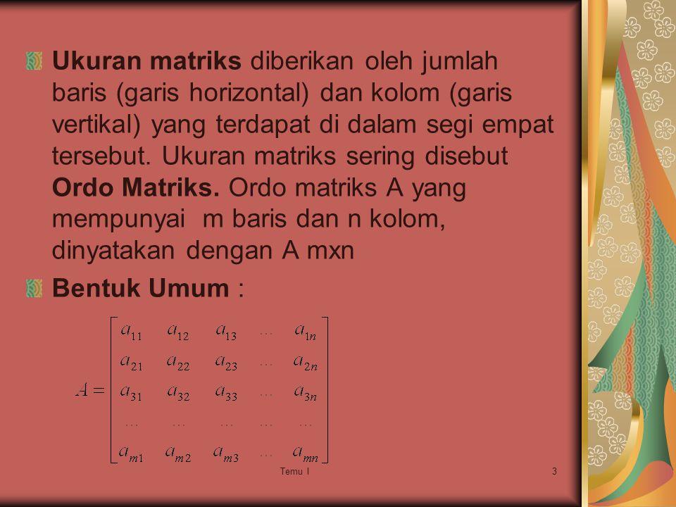 Ukuran matriks diberikan oleh jumlah baris (garis horizontal) dan kolom (garis vertikal) yang terdapat di dalam segi empat tersebut. Ukuran matriks sering disebut Ordo Matriks. Ordo matriks A yang mempunyai m baris dan n kolom, dinyatakan dengan A mxn