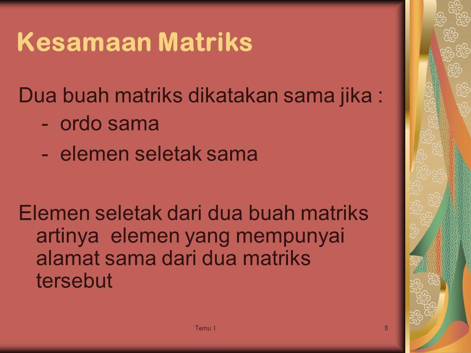 Kesamaan Matriks Dua buah matriks dikatakan sama jika : - ordo sama