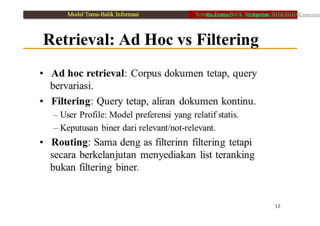 • Ad hoc retrieval: Corpus dokumen tetap, query