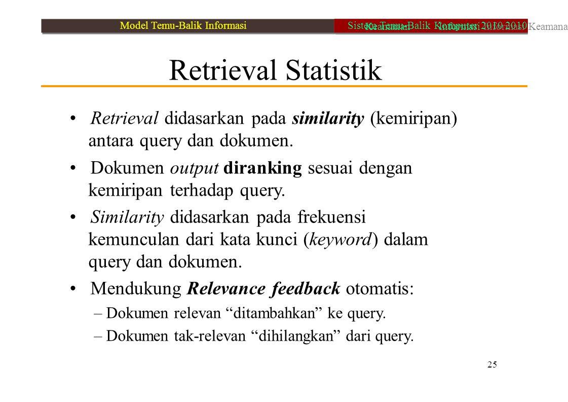 • Retrieval didasarkan pada similarity (kemiripan)