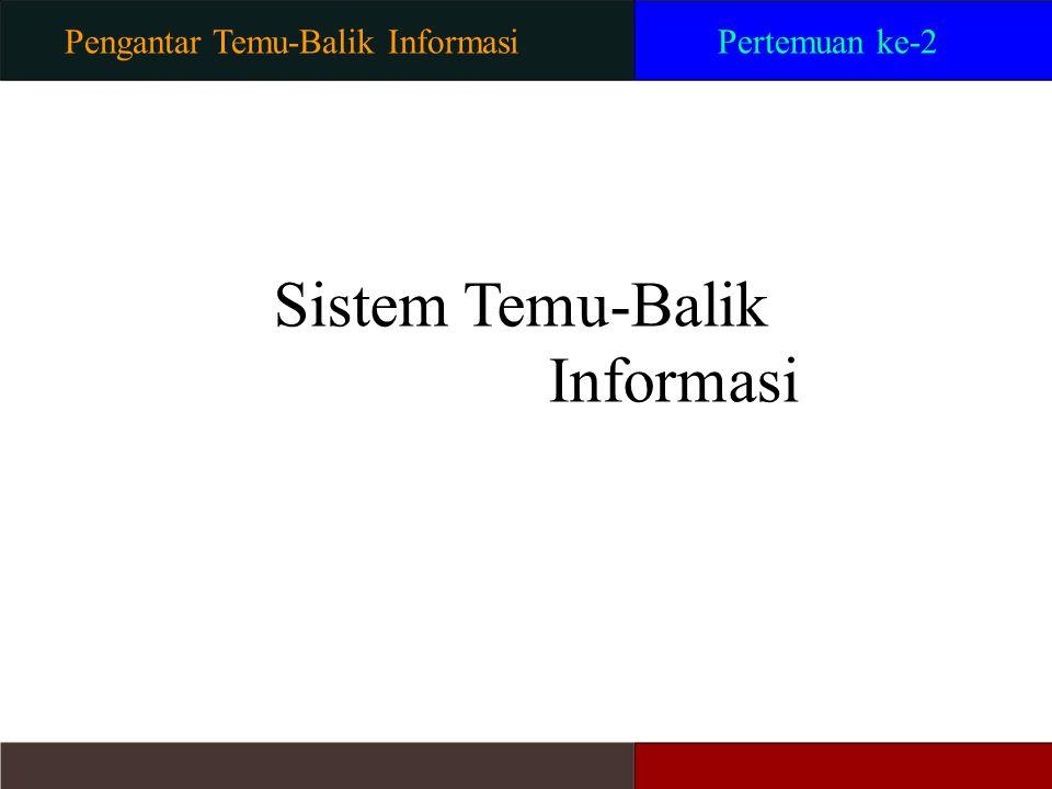 Sistem Temu-Balik Pengantar Temu-Balik Informasi Pertemuan ke-2