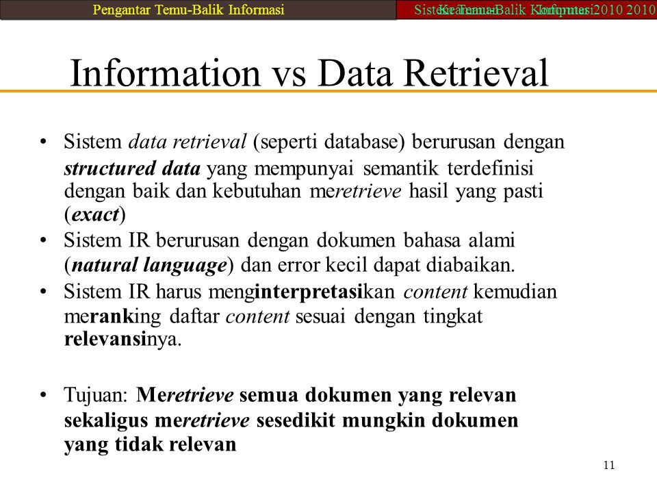• Sistem data retrieval (seperti database) berurusan dengan