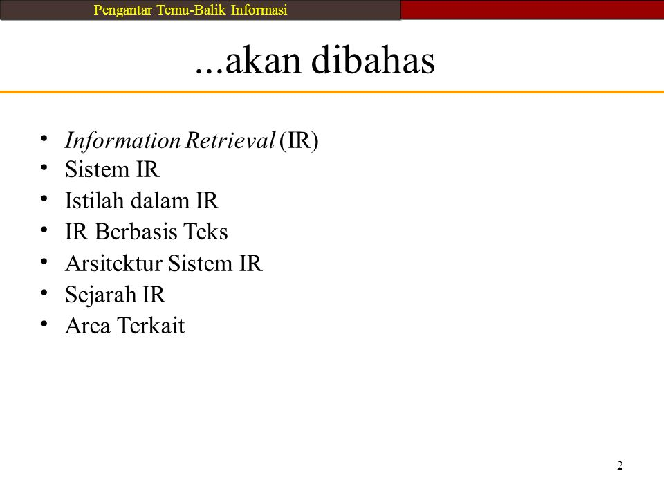 ...akan dibahas • Information Retrieval (IR) Sistem IR