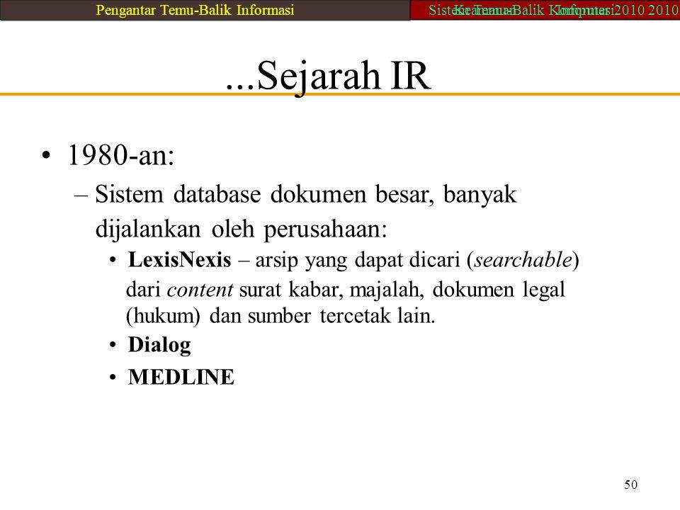 • 1980-an: ...Sejarah IR – Sistem database dokumen besar, banyak