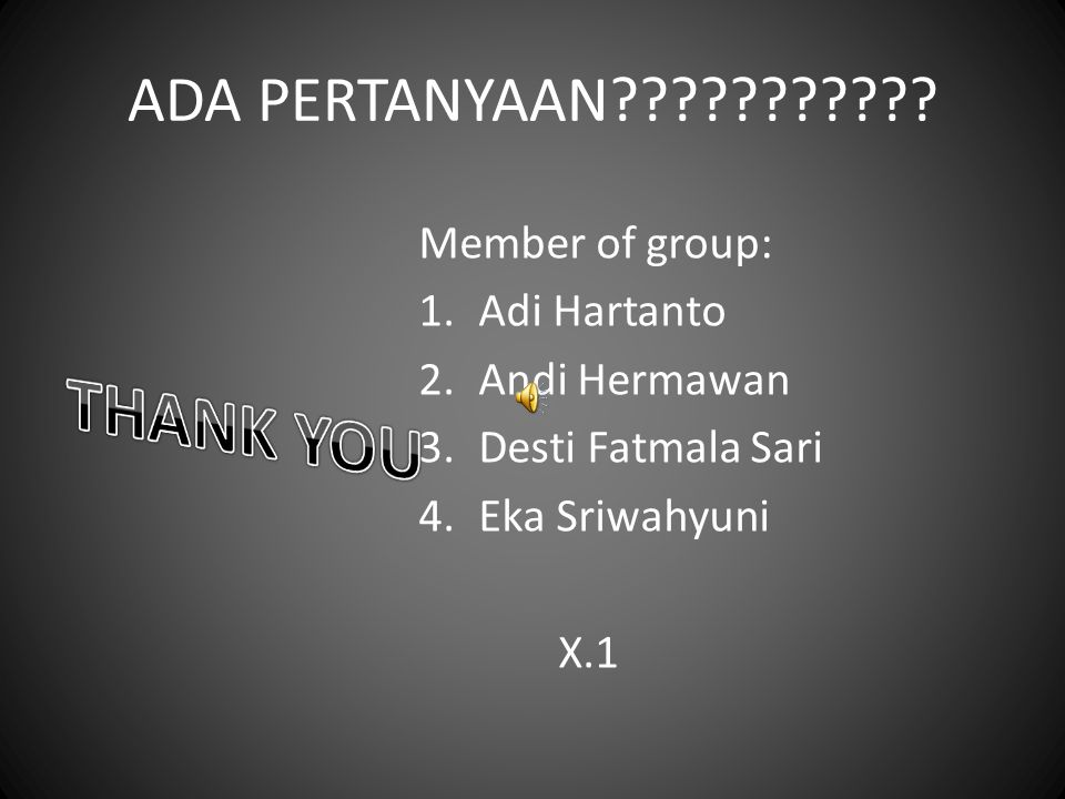 THANK YOU ADA PERTANYAAN Member of group: Adi Hartanto