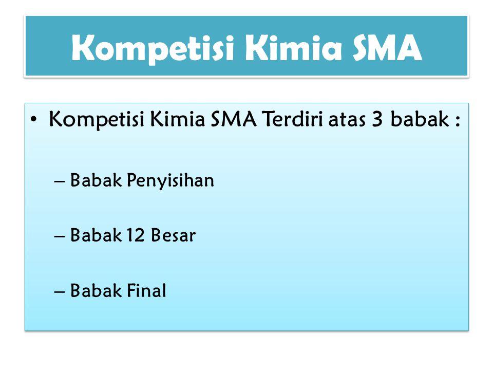 Kompetisi Kimia SMA Kompetisi Kimia SMA Terdiri atas 3 babak :