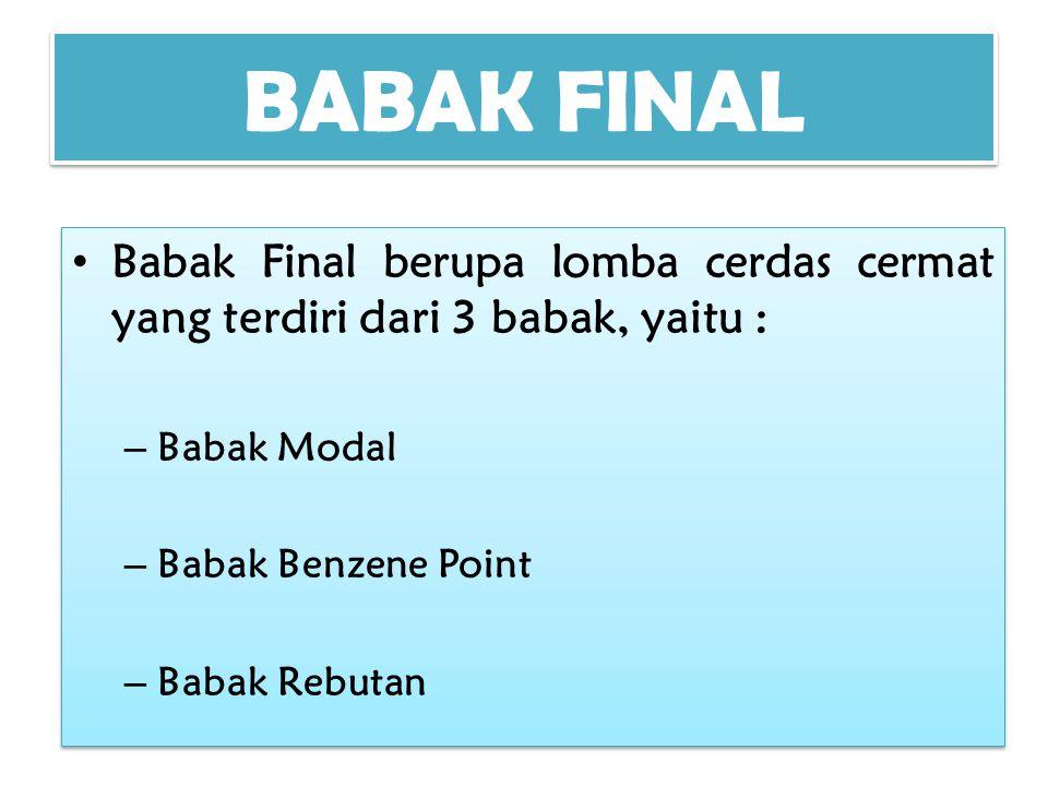 BABAK FINAL Babak Final berupa lomba cerdas cermat yang terdiri dari 3 babak, yaitu : Babak Modal.
