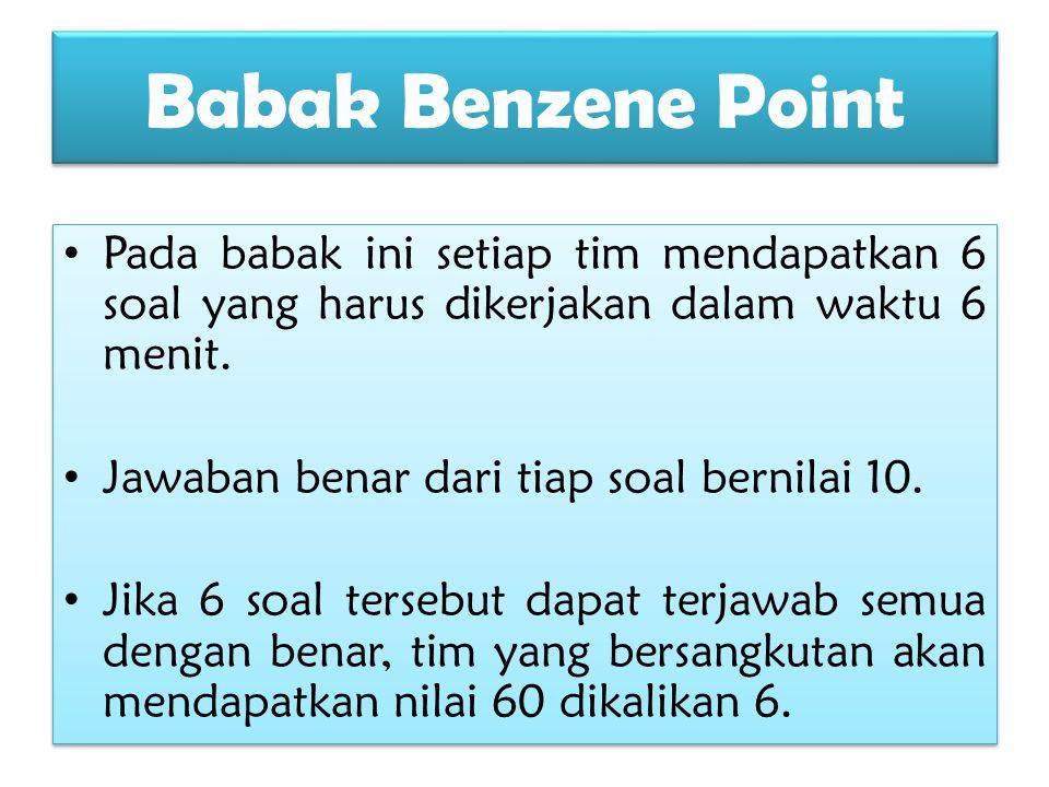 Babak Benzene Point Pada babak ini setiap tim mendapatkan 6 soal yang harus dikerjakan dalam waktu 6 menit.