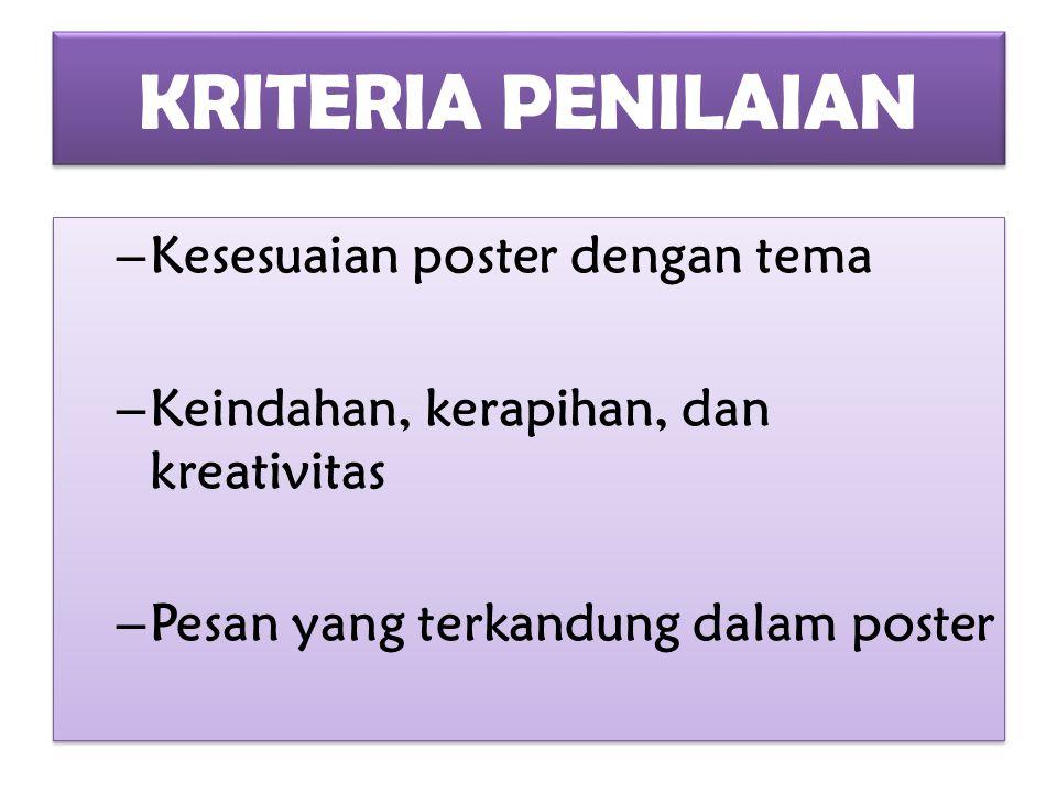 KRITERIA PENILAIAN Kesesuaian poster dengan tema