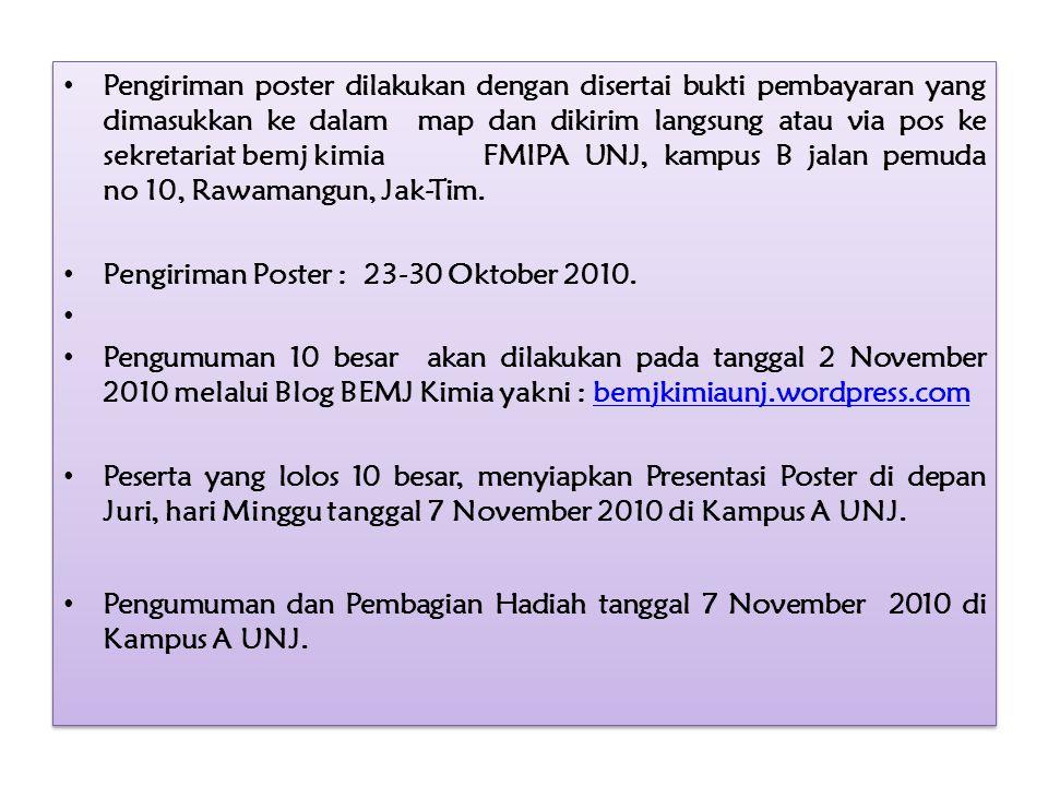 Pengiriman poster dilakukan dengan disertai bukti pembayaran yang dimasukkan ke dalam map dan dikirim langsung atau via pos ke sekretariat bemj kimia FMIPA UNJ, kampus B jalan pemuda no 10, Rawamangun, Jak-Tim.