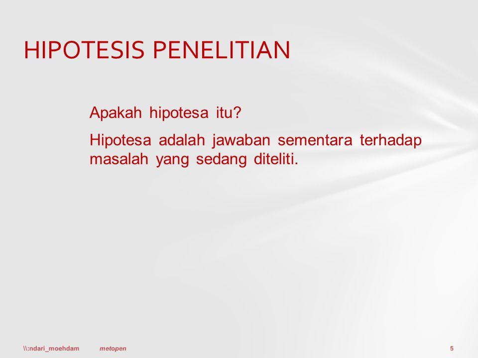 HIPOTESIS PENELITIAN Apakah hipotesa itu Hipotesa adalah jawaban sementara terhadap masalah yang sedang diteliti.