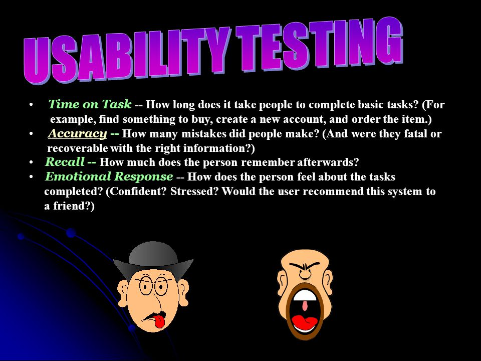 USABILITY TESTING Time on Task -- How long does it take people to complete basic tasks (For.