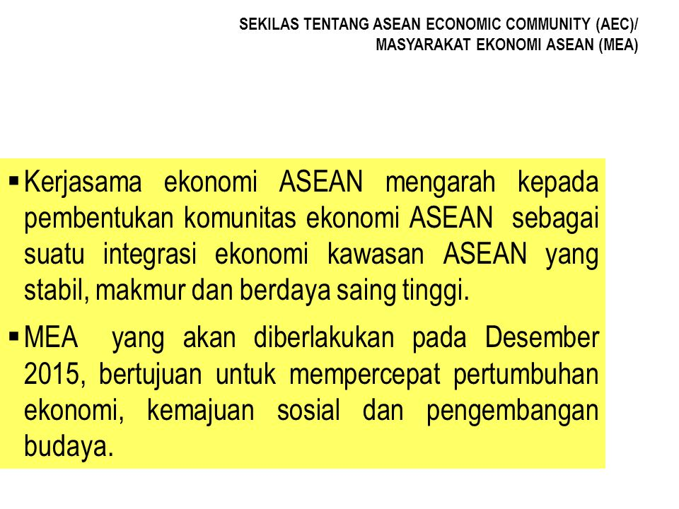 SEKILAS TENTANG ASEAN ECONOMIC COMMUNITY (AEC)/ MASYARAKAT EKONOMI ASEAN (MEA)